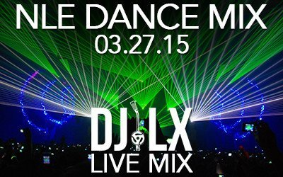 NLE Dance Mix 03.27.15