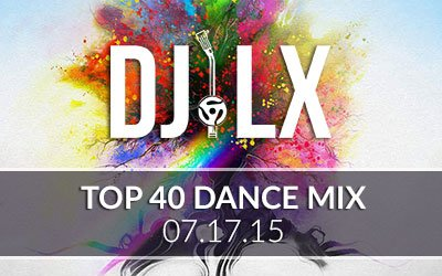 Top 40 Dance Mixes 07.17.15
