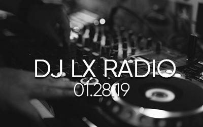 DJ LX Radio – 01.28.19